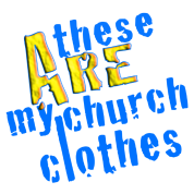 These-ARE-my-church-clothes